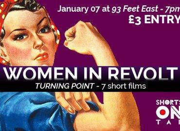 WOMEN IN REVOLT - TURNING POINT - 7 Short Films