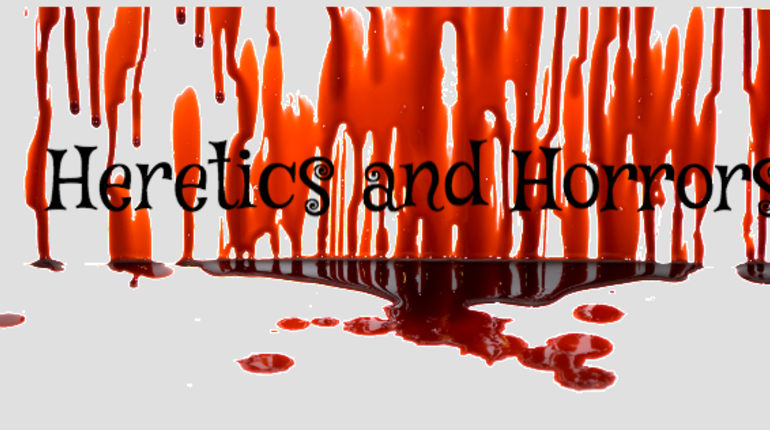Heretics & Horrors Hurrah!