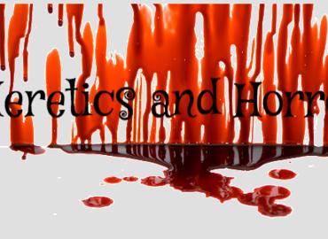 Heretics & Horrors Hurrah!